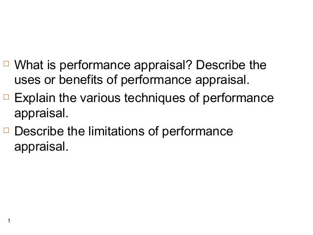 1  What is performance appraisal? Describe the uses or benefits of performance appraisal.  Explain the various technique...
