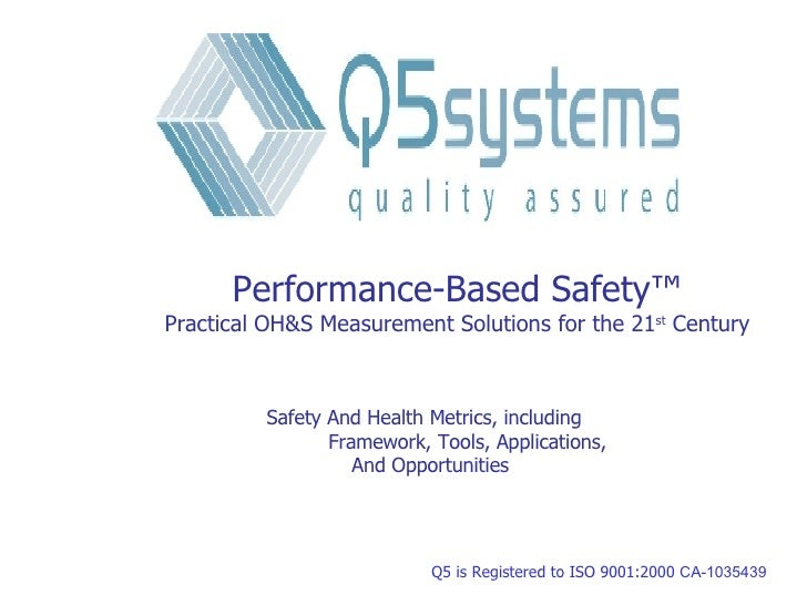 Q5 Systems  2005 Q5 is Registered to ISO 9001:2000  CA-1035439 Performance-Based Safety ™ Practical OH&S Measurement Solut...