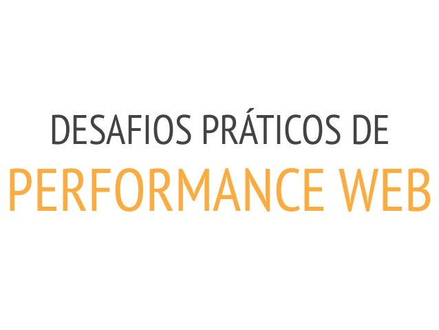 DESAFIOS PRÁTICOS DE PERFORMANCE WEB