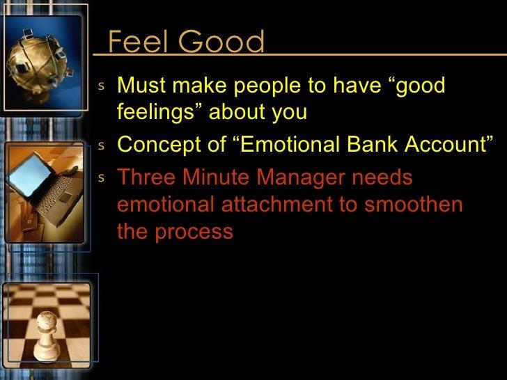 "Feel Good <ul><li>Must make people to have ""good feelings"" about you </li></ul><ul><li>Concept of ""Emotional Bank Account""..."