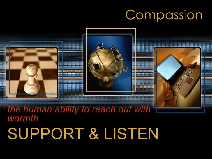 Compassion the human ability to reach out with warmth   SUPPORT & LISTEN