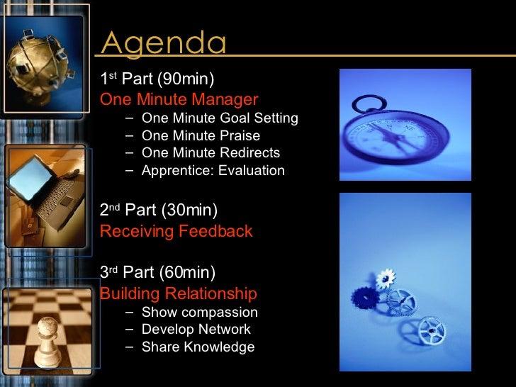 Agenda <ul><li>1 st  Part (90min) </li></ul><ul><li>One Minute Manager   </li></ul><ul><ul><li>One Minute Goal Setting </l...