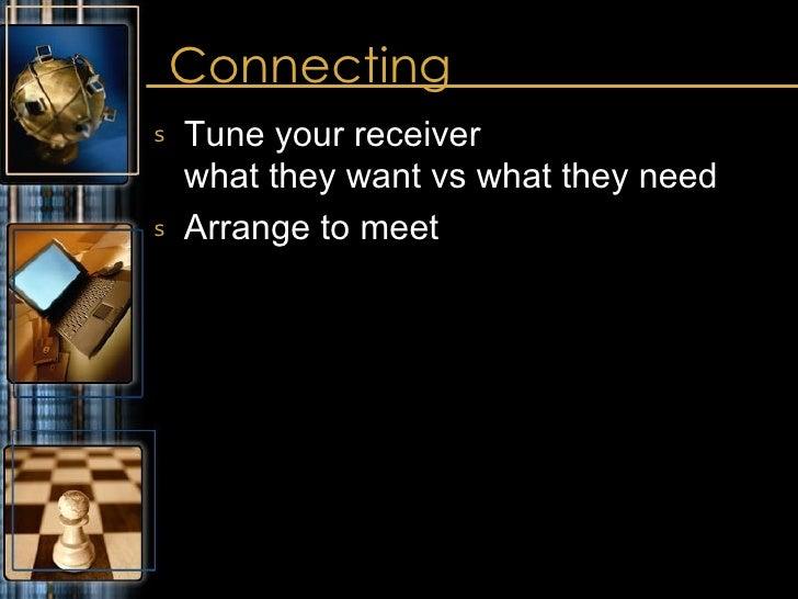 Connecting <ul><li>Tune your receiver what they want vs what they need </li></ul><ul><li>Arrange to meet </li></ul>