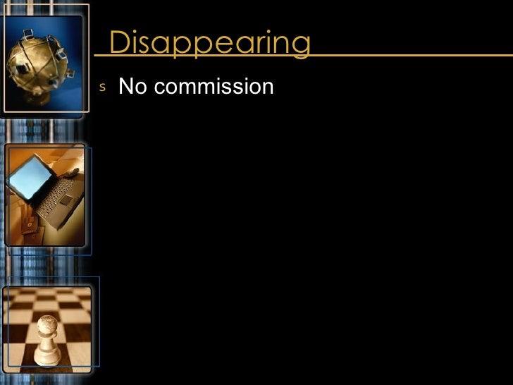 Disappearing  <ul><li>No commission </li></ul>