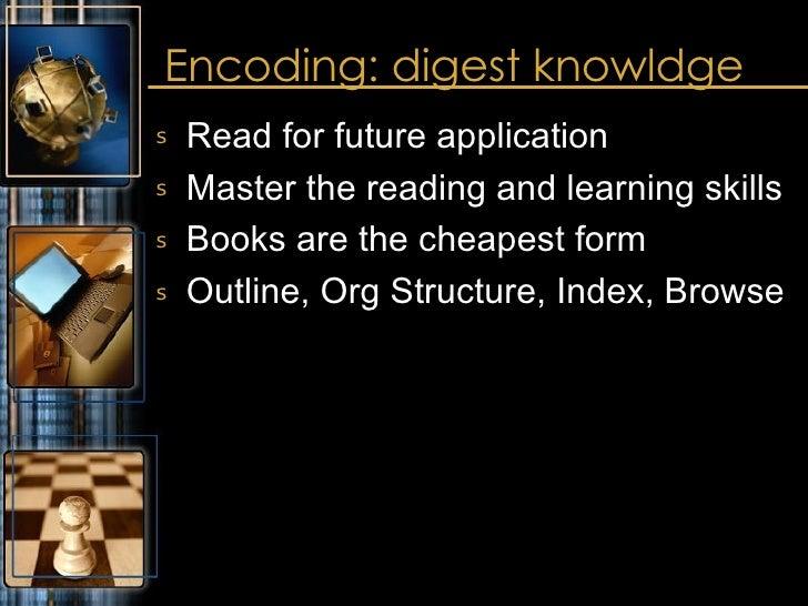 Encoding: digest knowldge <ul><li>Read for future application </li></ul><ul><li>Master the reading and learning skills </l...