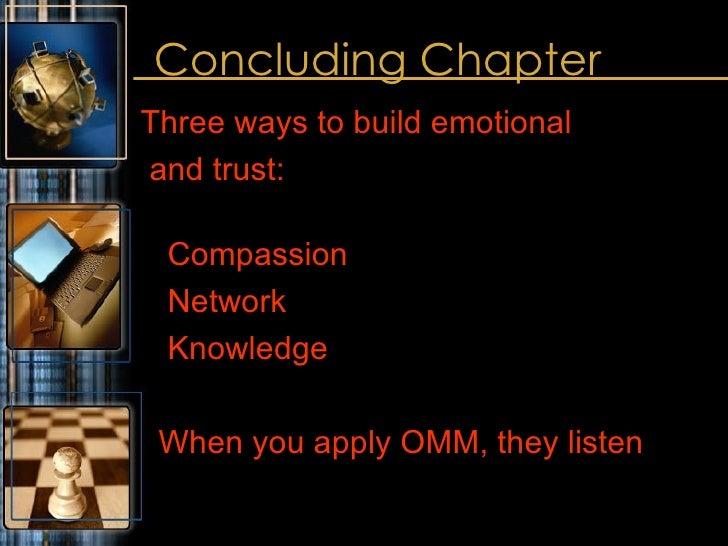 Concluding Chapter <ul><li>Three ways to build emotional </li></ul><ul><li>and trust: </li></ul><ul><li>Compassion </li></...