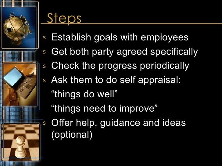 Steps <ul><li>Establish goals with employees </li></ul><ul><li>Get both party agreed specifically </li></ul><ul><li>Check ...