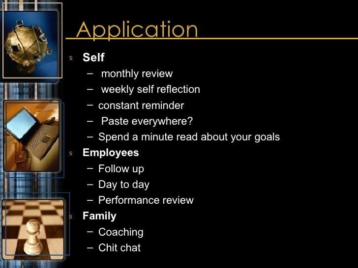 Application <ul><li>Self </li></ul><ul><ul><li>monthly review </li></ul></ul><ul><ul><li>weekly self reflection </li></ul>...