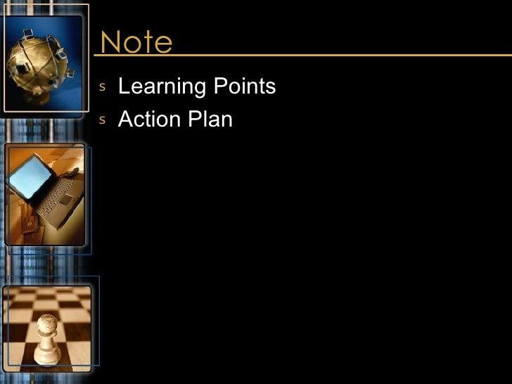 Note <ul><li>Learning Points </li></ul><ul><li>Action Plan </li></ul>