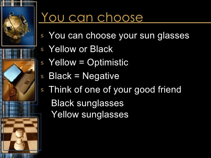 You can choose  <ul><li>You can choose your sun glasses </li></ul><ul><li>Yellow or Black </li></ul><ul><li>Yellow = Optim...