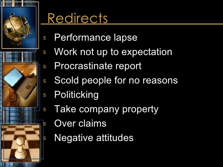 Redirects <ul><li>Performance lapse </li></ul><ul><li>Work not up to expectation </li></ul><ul><li>Procrastinate report </...