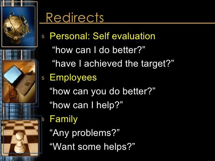 "Redirects  <ul><li>Personal: Self evaluation </li></ul><ul><li>""how can I do better?"" </li></ul><ul><li>""have I achieved t..."