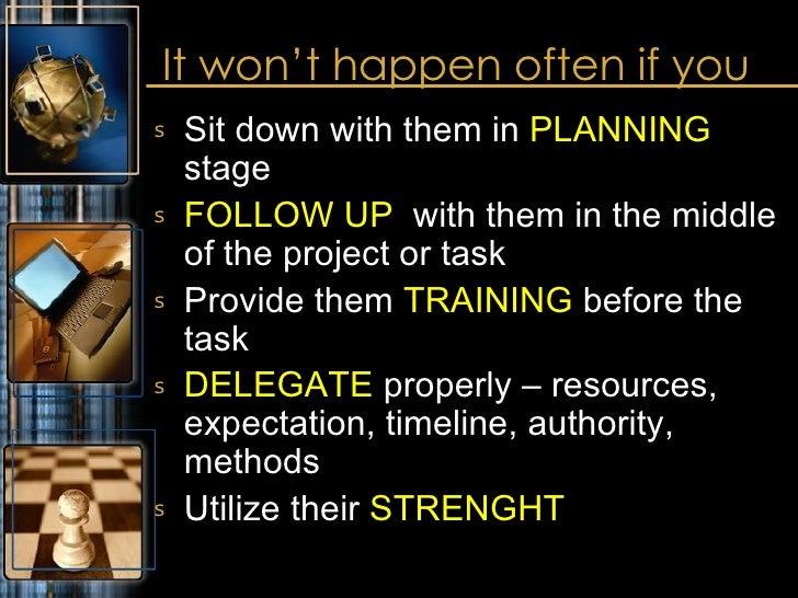 It won't happen often if you <ul><li>Sit down with them in  PLANNING  stage </li></ul><ul><li>FOLLOW UP   with them in the...