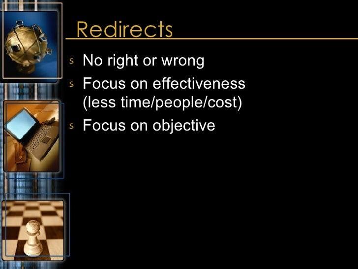 Redirects <ul><li>No right or wrong </li></ul><ul><li>Focus on effectiveness  (less time/people/cost) </li></ul><ul><li>Fo...