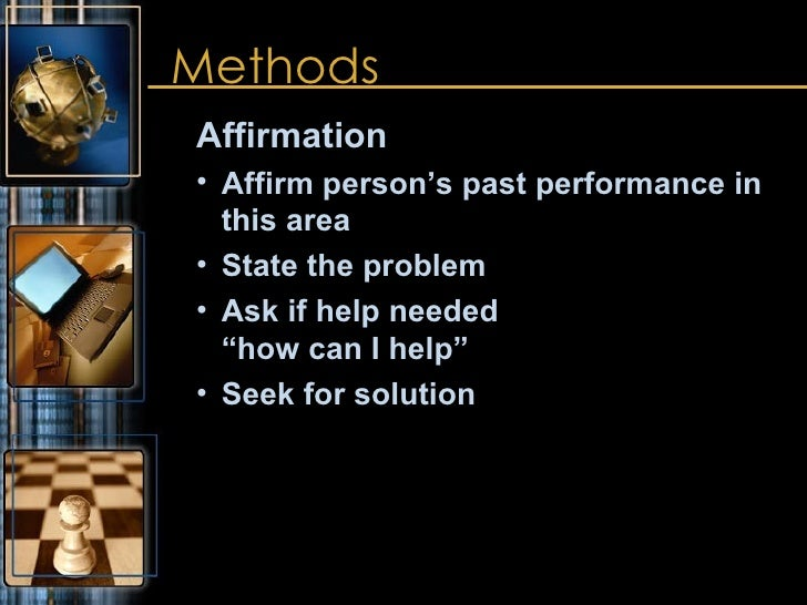 Methods <ul><ul><li>Affirmation </li></ul></ul><ul><ul><li>Affirm person's past performance in this area  </li></ul></ul><...