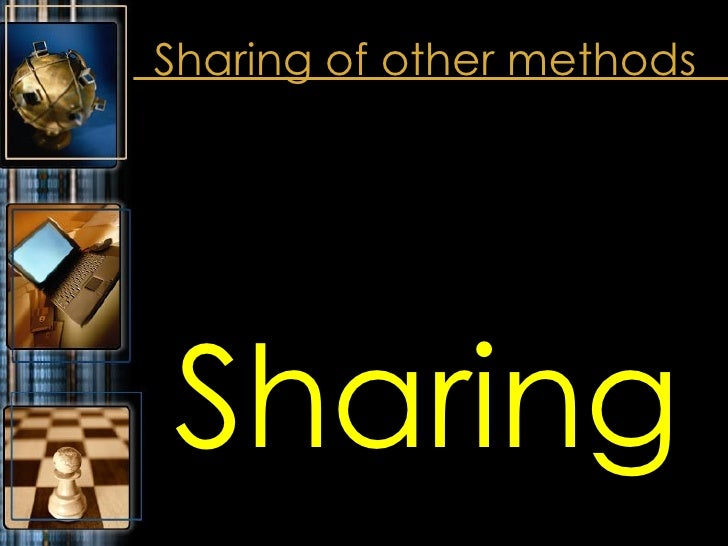Sharing of other methods <ul><li>Sharing </li></ul>