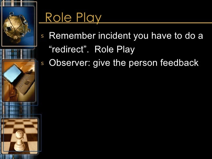 """Role Play <ul><li>Remember incident you have to do a </li></ul><ul><li>""""redirect"""".  Role Play </li></ul><ul><li>Observer: ..."""