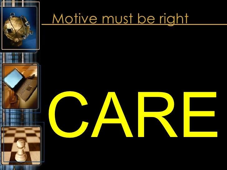Motive must be right <ul><li>CARE </li></ul>