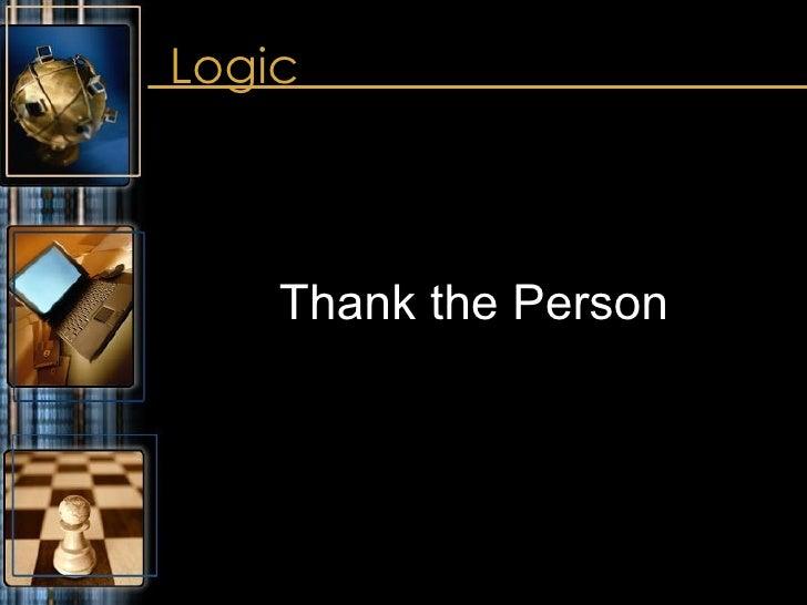 Logic <ul><li>Thank the Person </li></ul>