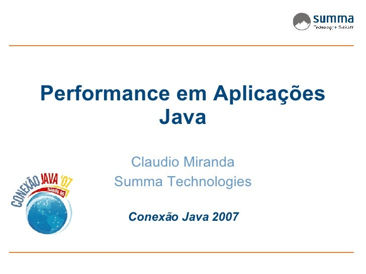 Performance em Aplicações Java Claudio Miranda Summa Technologies Conexão Java 2007