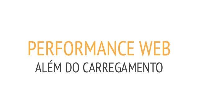 PERFORMANCE WEB ALÉM DO CARREGAMENTO