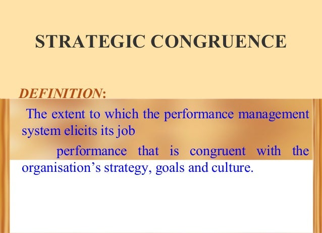 STRATEGIC CONGRUENCE DEFINITION: The extent to which the performance management system elicits its job performance that is...