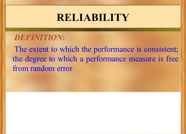 RELIABILITY DEFINITION: The extent to which the performance is consistent; the degree to which a performance measure is fr...