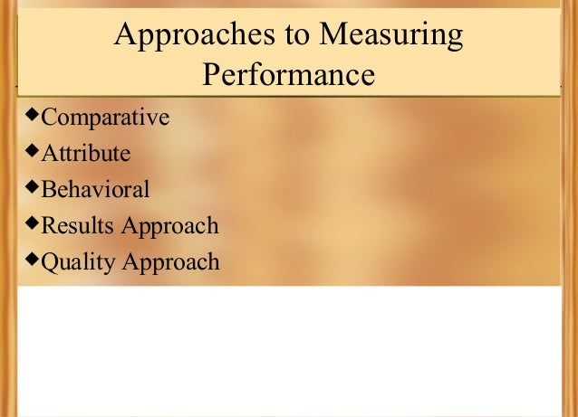 Approaches to Measuring Performance Comparative Attribute Behavioral Results  Approach Quality Approach