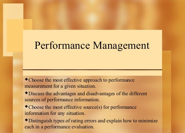 Performance Management Choose  the most effective approach to performance measurement for a given situation. Discuss the...