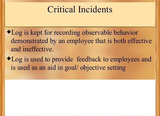 Critical Incidents Log  is kept for recording observable behavior demonstrated by an employee that is both effective and ...