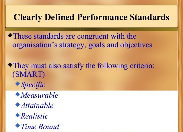 Clearly Defined Performance Standards These  standards are congruent with the organisation's strategy, goals and objectiv...