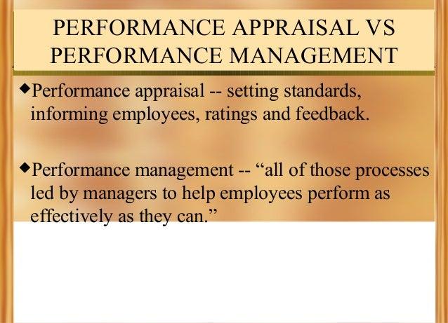 PERFORMANCE APPRAISAL VS PERFORMANCE MANAGEMENT Performance  appraisal -- setting standards, informing employees, ratings...