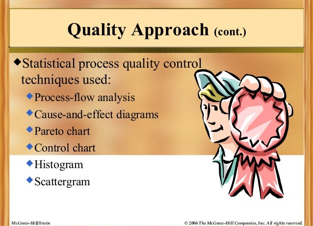 Quality Approach (cont.) Statistical  process quality control techniques used:  Process-flow  analysis  Cause-and-effec...