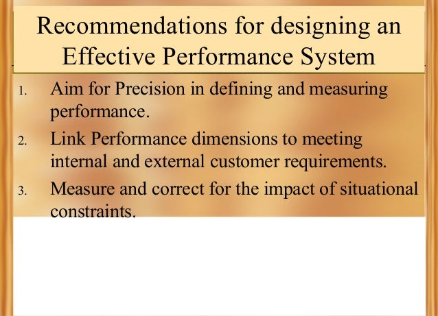 Recommendations for designing an Effective Performance System 1.  2.  3.  Aim for Precision in defining and measuring perf...
