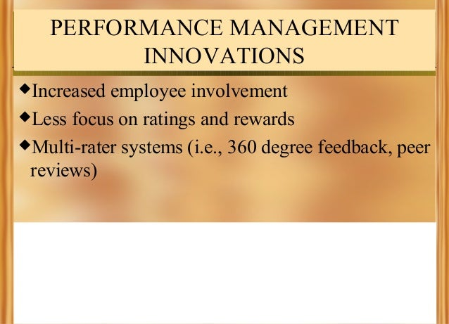 PERFORMANCE MANAGEMENT INNOVATIONS Increased  employee involvement Less focus on ratings and rewards Multi-rater system...