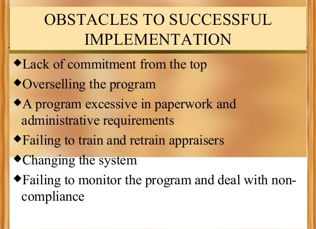 OBSTACLES TO SUCCESSFUL IMPLEMENTATION Lack  of commitment from the top Overselling the program A program excessive in ...