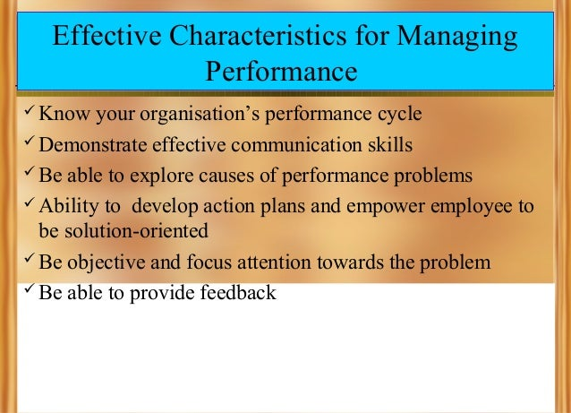 Effective Characteristics for Managing Performance  Know  your organisation's performance cycle  Demonstrate effective c...