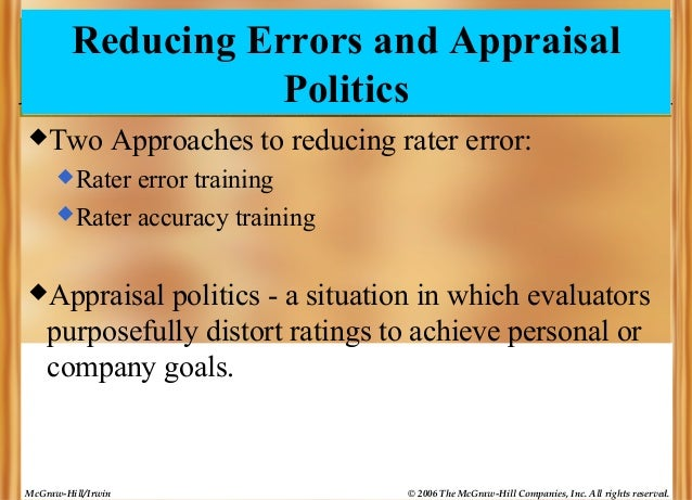 Reducing Errors and Appraisal Politics Two  Approaches to reducing rater error:   Rater  error training  Rater accuracy...
