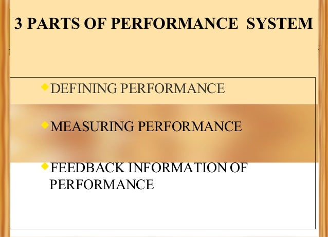 3 PARTS OF PERFORMANCE SYSTEM  DEFINING  PERFORMANCE  MEASURING  FEEDBACK  PERFORMANCE  INFORMATION OF PERFORMANCE