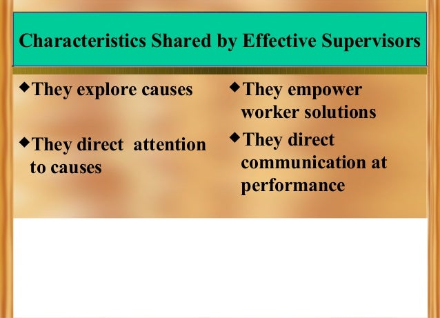 Characteristics Shared by Effective Supervisors They  They  explore causes  direct attention to causes  They  empower w...