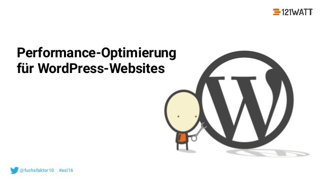 © 121WATT - André Goldmann@fuchsfaktor10 #asl16 Performance-Optimierung für WordPress-Websites