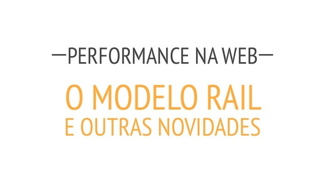 PERFORMANCE NA WEB O MODELO RAIL E OUTRAS NOVIDADES
