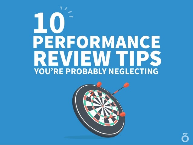 10PERFORMANCE REVIEW TIPSYOU'RE PROBABLY NEGLECTING