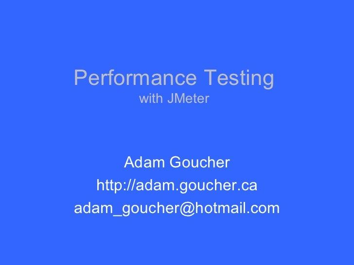 Performance Testing with JMeter Adam Goucher http://adam.goucher.ca [email_address]