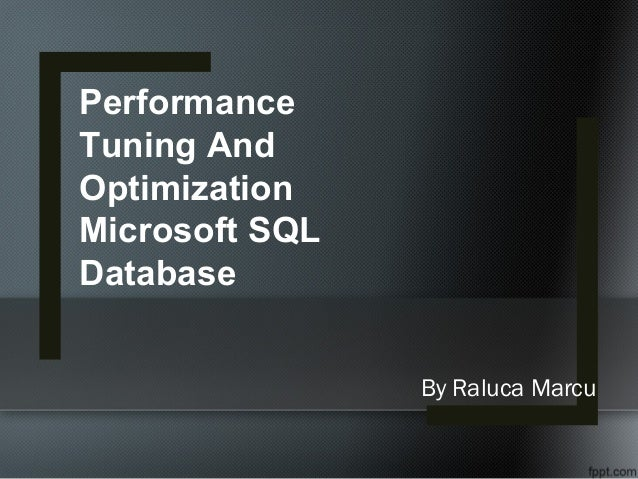 By Raluca Marcu Performance Tuning And Optimization Microsoft SQL Database