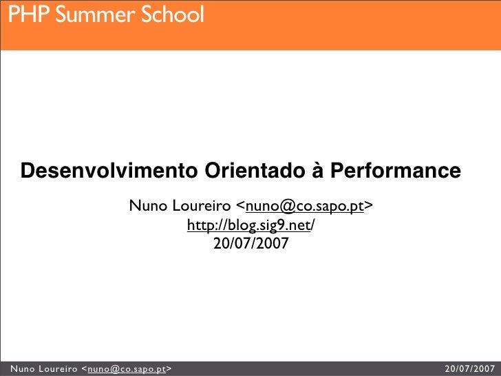 PHP Summer School PHP Summer School      Desenvolvimento Orientado à Performance                       Nuno Loureiro <nuno...