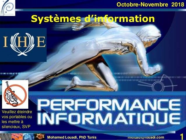 Mohamed Louadi, PhD Tunis mlouadi@louadi.com 1 Octobre-Novembre 2018 Systèmes d'information Veuillez éteindre vos portable...