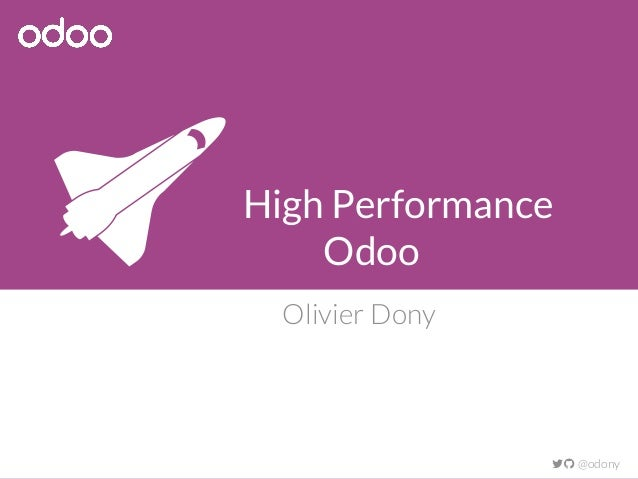 High Performance Odoo Olivier Dony  @odony 
