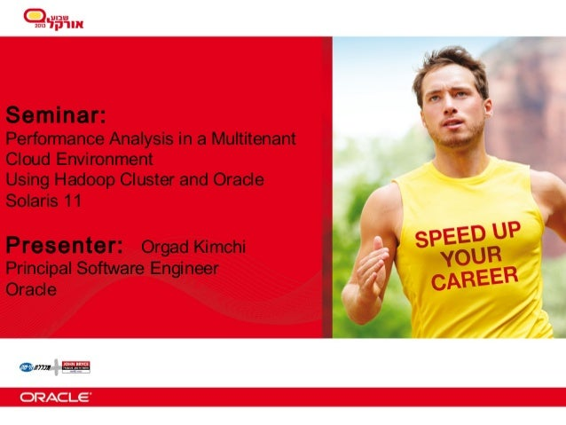 Seminar:  Performance Analysis in a Multitenant Cloud Environment Using Hadoop Cluster and Oracle Solaris 11  Presenter:  ...