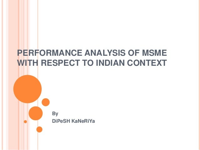 PERFORMANCE ANALYSIS OF MSME WITH RESPECT TO INDIAN CONTEXT By DiPeSH KaNeRiYa